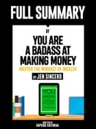 "Full Summary Of ""You Are A Badass At Making Money: Master The Mindset Of Wealth – By Jen Sincero"" ebook by Sapiens Editorial, Sapiens Editorial"
