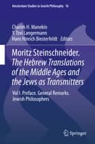 Moritz Steinschneider. The Hebrew Translations of the Middle Ages and the Jews as Transmitters - Vol I. Preface. General Remarks. Jewish Philosophers ebook by Charles H. Manekin, Hans Hinrich Biesterfeldt, Y. Tzvi Langermann