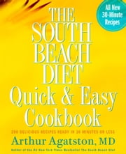 The South Beach Diet Quick and Easy Cookbook - 200 Delicious Recipes Ready in 30 Minutes or Less ebook by Arthur Agatston
