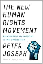 The New Human Rights Movement - Reinventing the Economy to End Oppression ebook by Peter Joseph