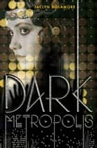 Dark Metropolis ebook by Jaclyn Dolamore