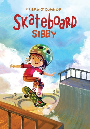 Skateboard Sibby eBook by Clare O'Connor
