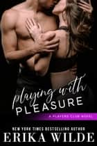 Playing with Pleasure (The Players Club, Book 2) ebook by