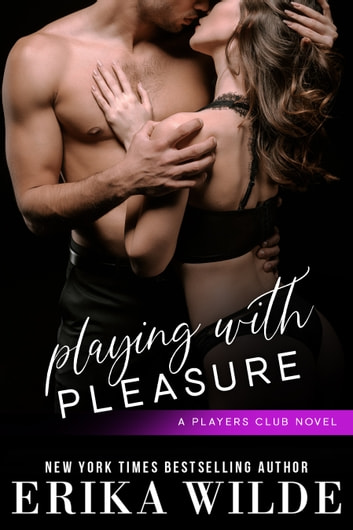 Playing with Pleasure (The Players Club, Book 2) ebook by Erika Wilde