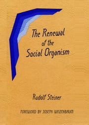 The Renewal of the Social Organism ebook by Rudolf Steiner, E.Bowen-Wedgewood, Ruth Mariott