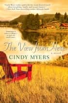 The View From Here ebook by Cindy Myers
