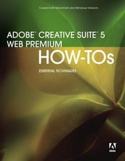 Adobe Creative Suite 5 Web Premium How-Tos: 100 Essential Techniques ebook by Karlins, David