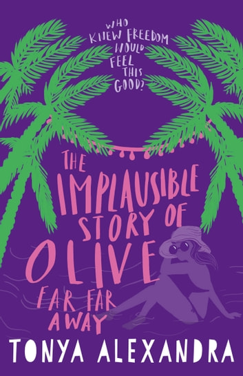 The Implausible Story Of Olive Far Far Away ebook by Tonya Alexandra