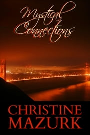 Mystical Connections - Mystical Series ebook by Christine Mazurk