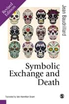 Symbolic Exchange and Death ebook by Jean Baudrillard