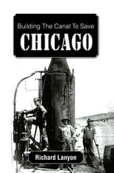 Building The Canal To Save Chicago ebook by Richard Lanyon