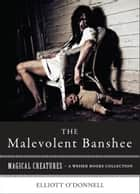 Malevolent Banshe - Magical Creatures, A Weiser Books Collection ebook by O'Donnell, Elliott, Ventura,...