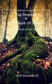 Tug Mugwart and The Book of Power ebook by Emil Donatello III