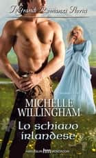 Lo schiavo irlandese ebook by Michelle Willingham
