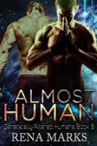 Almost Human - Genetically Altered Humans, #5 ebook by Rena Marks