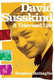David Susskind - A Televised Life ebook by Stephen Battaglio