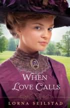 When Love Calls (The Gregory Sisters Book #1) ebook by Lorna Seilstad