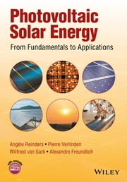 Photovoltaic Solar Energy - From Fundamentals to Applications ebook by Angèle Reinders, Pierre Verlinden, Wilfried van Sark,...