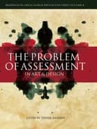 The Problem of Assessment in Art and Design ebook by Trevor Rayment