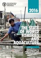 The State of World Fisheries and Aquaculture 2016 (SOFIA): Contributing to Food Security and Nutrition for All ebook by Food and Agriculture Organization of the United Nations