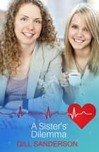 A Sister's Dilemma - A Medical Romance ebook by Gill Sanderson