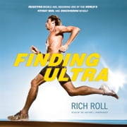 Finding Ultra - Rejecting Middle Age, Becoming One of the World's Fittest Men, and Discovering Myself audiobook by Rich Roll