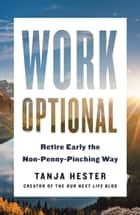 Work Optional - Retire Early the Non-Penny-Pinching Way 電子書 by Tanja Hester