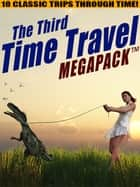The Third Time Travel MEGAPACK ®: 18 Classic Trips Through Time ebook by Philip K. Dick,Lester del Rey,Richard Wilson,Mack Reynolds,H.B. Fyfe