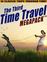 The Third Time Travel MEGAPACK ™: 18 Classic Trips Through Time ebook by Philip K. Dick,Lester del Rey,Richard Wilson,Mack Reynolds,H.B. Fyfe