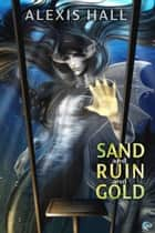 Sand and Ruin and Gold ebook by Alexis Hall