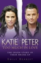 Katie and Peter - Too Much in Love ebook by
