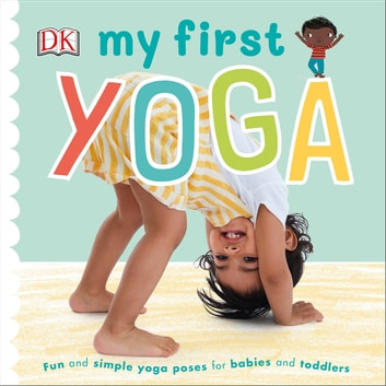 My First Yoga - Fun and Simple Yoga Poses for Babies and Toddlers ebook by DK
