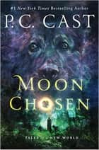 Moon Chosen: Tales of a New World Book 1 ebook by P. C. Cast
