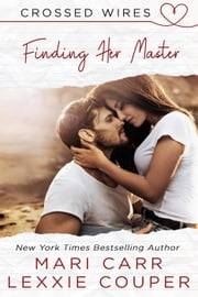 Finding Her Master - Crossed Wires, #3 ebook by Lexxie Couper, Mari Carr
