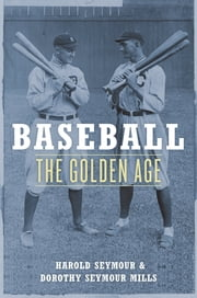 Baseball - The Golden Age ebook by Harold Seymour,Dorothy Seymour Mills