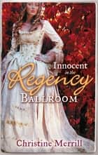 Innocent in the Regency Ballroom: Miss Winthorpe's Elopement / Dangerous Lord, Innocent Governess ebook by Christine Merrill
