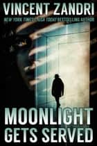 Moonlight Gets Served - A Dick Moonlight PI Series Short, #10 ebook by Vincent Zandri