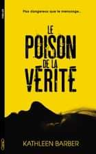 Le poison de la vérité ebook by Kathleen Barber, Jacques Collin