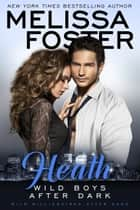 Wild Boys After Dark: Heath ebook by Melissa Foster
