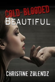 Cold-Blooded Beautiful ebook by Christine Zolendz