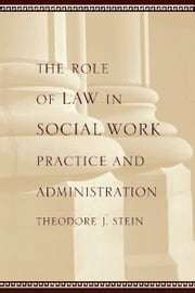 The Role of Law in Social Work Practice and Administration ebook by Theodore J. Stein