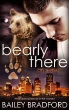 Bearly There ebook by Bailey Bradford
