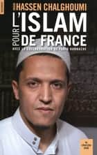 Pour l'Islam de France - Avec la collaboration de Farid Hannache ebook by Hassen CHALGHOUMI