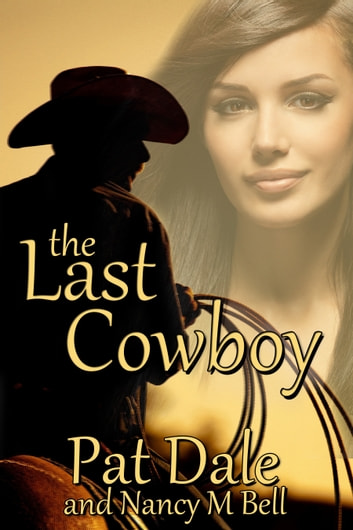 The Last Cowboy ebook by Pat Dale,Nancy M. Bell