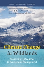 Climate Change in Wildlands - Pioneering Approaches to Science and Management ebook by Dr. Andrew James Hansen, William Monahan, Dr. David M. Theobald,...