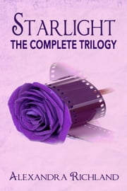 The COMPLETE Starlight Trilogy (Starlight/Starbright/Stardust) ebook by Alexandra Richland