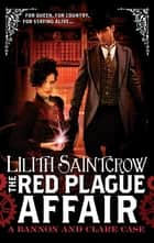 The Red Plague Affair - Bannon and Clare: Book Two ebook by Lilith Saintcrow