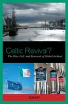 Celtic Revival? - The Rise, Fall, and Renewal of Global Ireland ebook by Sean Kay