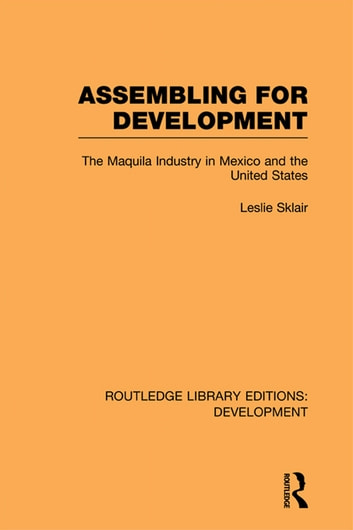 Assembling for Development - The Maquila Industry in Mexico and the United States ebook by Leslie Sklair