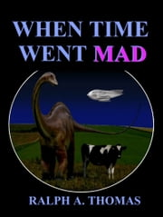 When Time Went Mad ebook by Ralph A. Thomas
